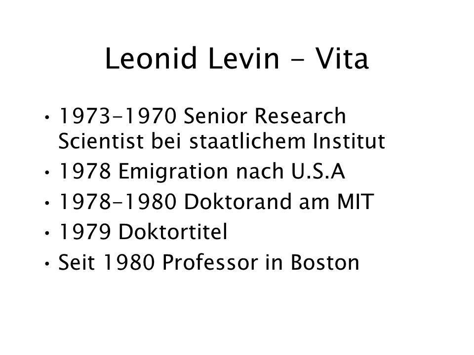 Leonid Levin - Vita Senior Research Scientist bei staatlichem Institut 1978 Emigration nach U.S.A Doktorand am MIT 1979 Doktortitel Seit 1980 Professor in Boston