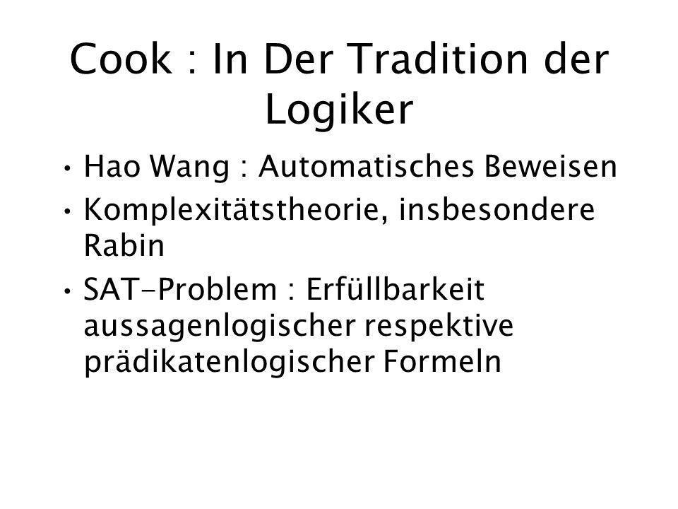 Cook : In Der Tradition der Logiker Hao Wang : Automatisches Beweisen Komplexitätstheorie, insbesondere Rabin SAT-Problem : Erfüllbarkeit aussagenlogischer respektive prädikatenlogischer Formeln