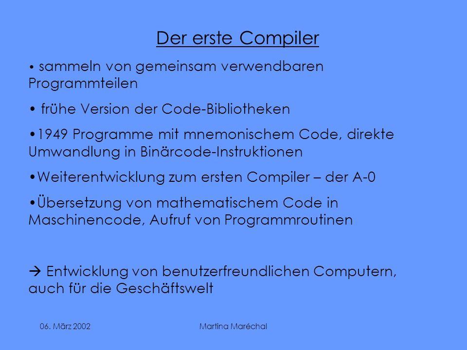 06. März 2002Martina Maréchal Der erste Compiler sammeln von gemeinsam verwendbaren Programmteilen frühe Version der Code-Bibliotheken 1949 Programme