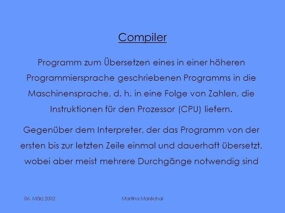 06. März 2002Martina Maréchal Compiler Programm zum Übersetzen eines in einer höheren Programmiersprache geschriebenen Programms in die Maschinensprac