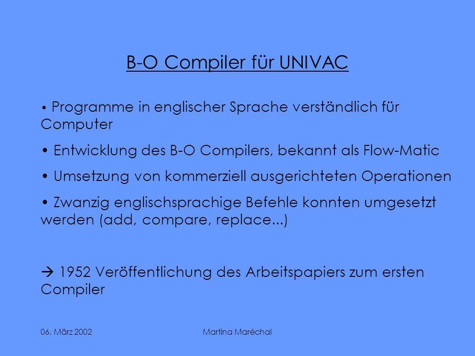 06. März 2002Martina Maréchal B-O Compiler für UNIVAC Programme in englischer Sprache verständlich für Computer Entwicklung des B-O Compilers, bekannt