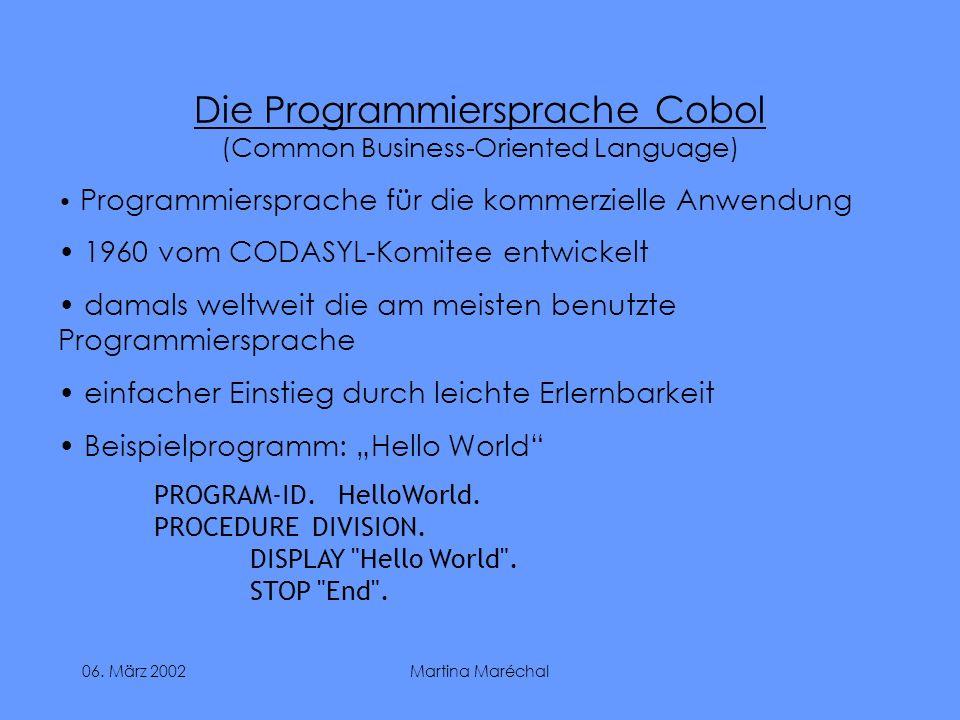 06. März 2002Martina Maréchal Die Programmiersprache Cobol (Common Business-Oriented Language) Programmiersprache für die kommerzielle Anwendung 1960