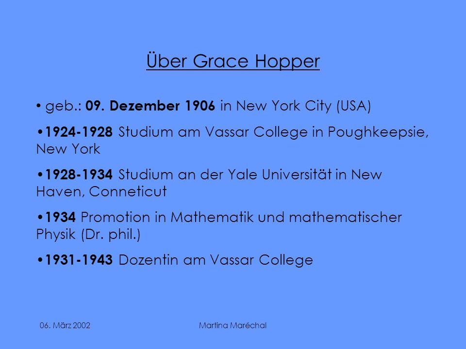06. März 2002Martina Maréchal Über Grace Hopper geb.: 09. Dezember 1906 in New York City (USA) 1924-1928 Studium am Vassar College in Poughkeepsie, Ne