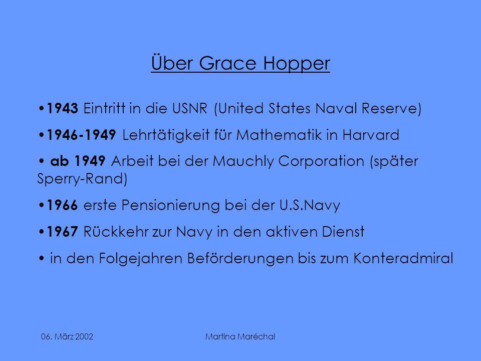 06. März 2002Martina Maréchal Über Grace Hopper 1943 Eintritt in die USNR (United States Naval Reserve) 1946-1949 Lehrtätigkeit für Mathematik in Harv