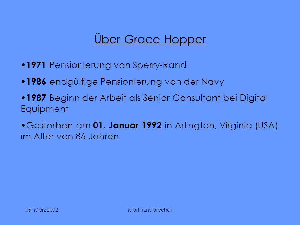 06. März 2002Martina Maréchal Über Grace Hopper 1971 Pensionierung von Sperry-Rand 1986 endgültige Pensionierung von der Navy 1987 Beginn der Arbeit a