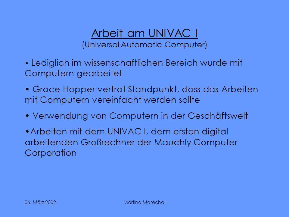 06. März 2002Martina Maréchal Arbeit am UNIVAC I (Universal Automatic Computer) Lediglich im wissenschaftlichen Bereich wurde mit Computern gearbeitet
