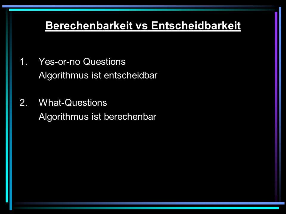 Berechenbarkeit vs Entscheidbarkeit 1.Yes-or-no Questions Algorithmus ist entscheidbar 2.