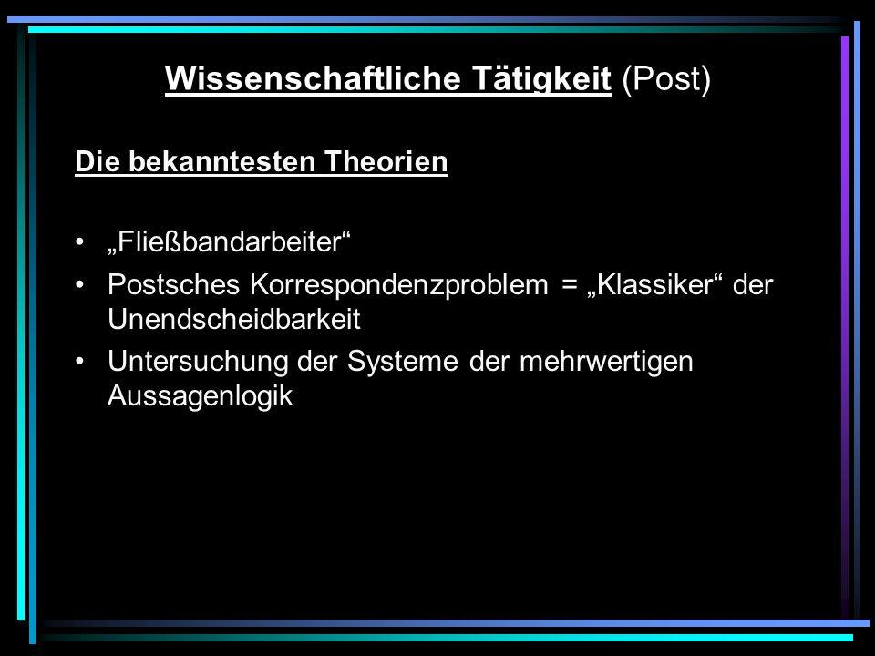 Postscher Fließbandarbeiter Bewegung in Symbolraum (= unendliche Folge von Feldern, sind leer oder enthalten Markierung) Arbeiter führt in (auf) diesem Band folgende Anweisungen (Operationen) aus: a)Marking the box he is in (assumed empty) b)Erasing the mark in the box he is in (assumed marked) c)Moving to the box on his right d)Moving to the box an his left e)Determining whether the box he is in, is or is not marked