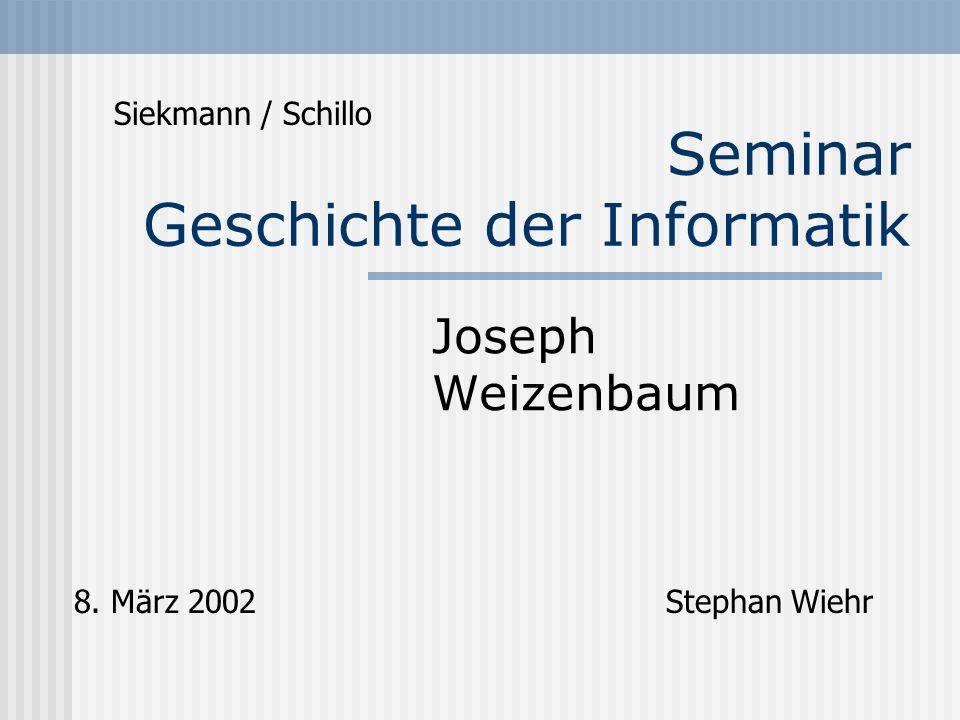 Seminar Geschichte der Informatik Joseph Weizenbaum 8. März 2002Stephan Wiehr Siekmann / Schillo
