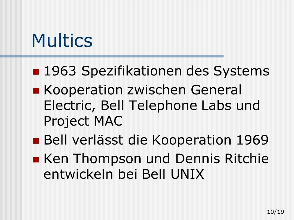 9/19 Project MAC / MIT LCS MAC: Multiple Access Computers / Man And Computer Finanzierung: Advanced Research Projects Agency (ARPA) Entwicklung des Co