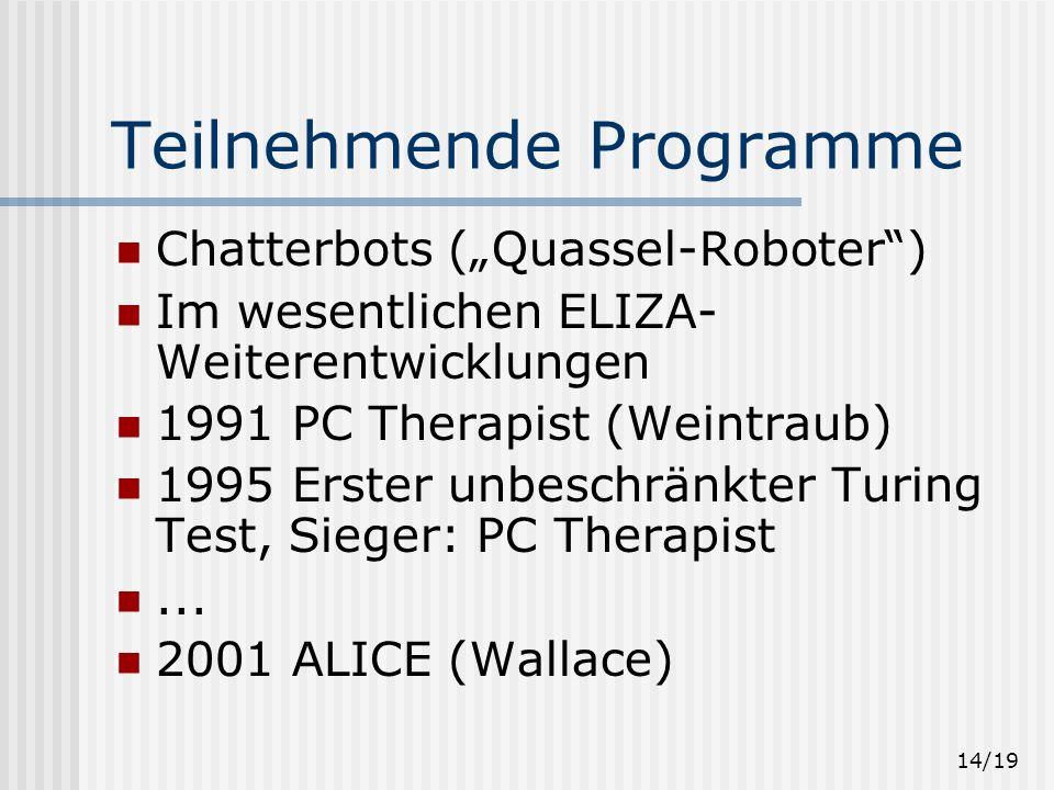 13/19 Loebner Prize 1990 von Hugh Loebner gestiftet Bis zu 8 teilnehmende Programme Unabhängige Richter Bronze (most human computer) Silber (Textuelle