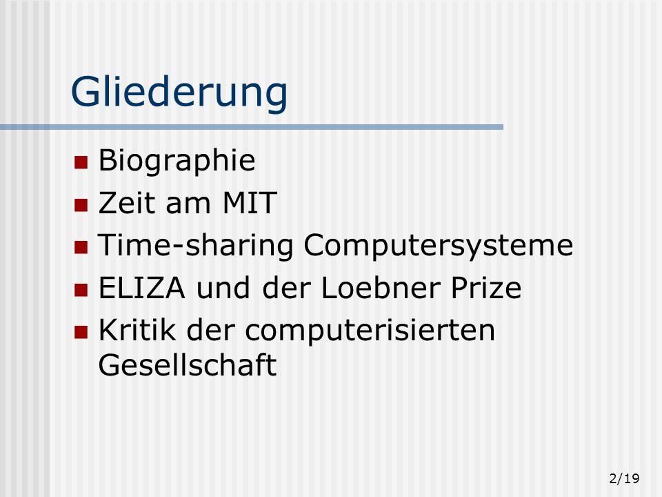 2/19 Gliederung Biographie Zeit am MIT Time-sharing Computersysteme ELIZA und der Loebner Prize Kritik der computerisierten Gesellschaft