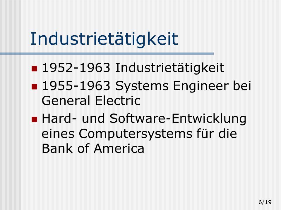 6/19 Industrietätigkeit 1952-1963 Industrietätigkeit 1955-1963 Systems Engineer bei General Electric Hard- und Software-Entwicklung eines Computersystems für die Bank of America