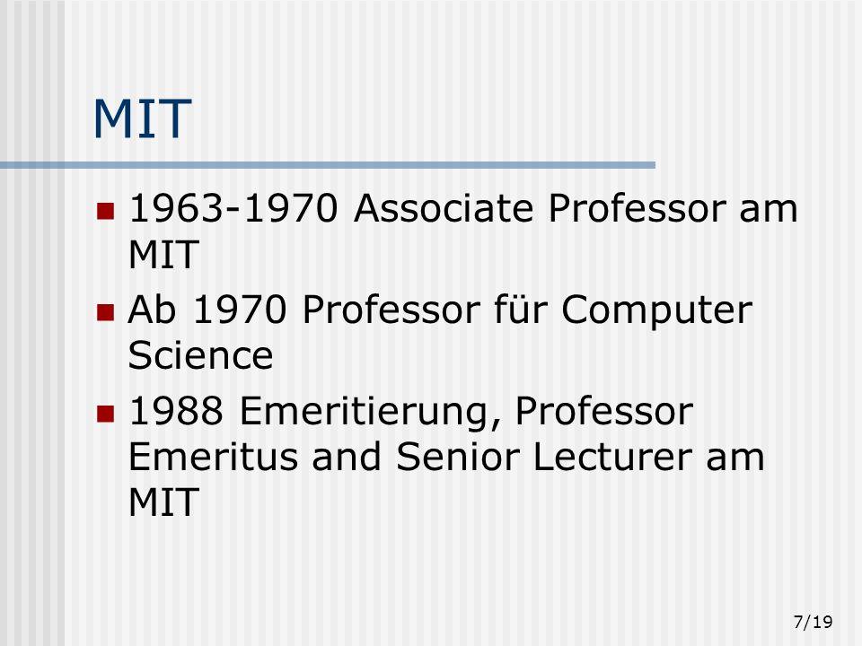 7/19 MIT 1963-1970 Associate Professor am MIT Ab 1970 Professor für Computer Science 1988 Emeritierung, Professor Emeritus and Senior Lecturer am MIT