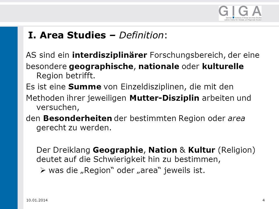 10.01.20144 I. Area Studies – Definition: AS sind ein interdisziplinärer Forschungsbereich, der eine besondere geographische, nationale oder kulturell
