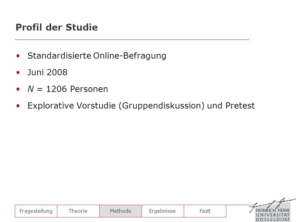 Standardisierte Online-Befragung Juni 2008 N = 1206 Personen Explorative Vorstudie (Gruppendiskussion) und Pretest FragestellungTheorieMethodeErgebnis