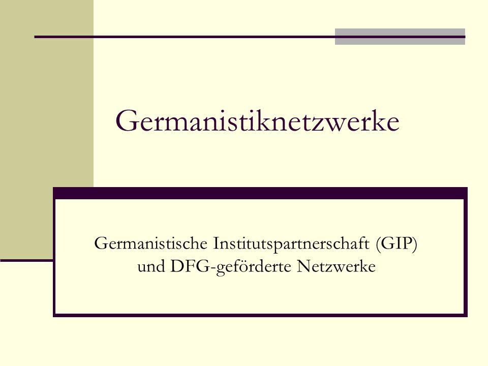 Germanistiknetzwerke Germanistische Institutspartnerschaft (GIP) und DFG-geförderte Netzwerke