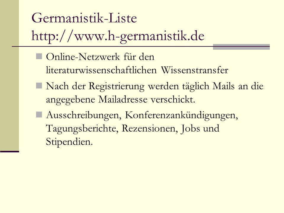 Germanistik-Liste http://www.h-germanistik.de Online-Netzwerk für den literaturwissenschaftlichen Wissenstransfer Nach der Registrierung werden täglich Mails an die angegebene Mailadresse verschickt.