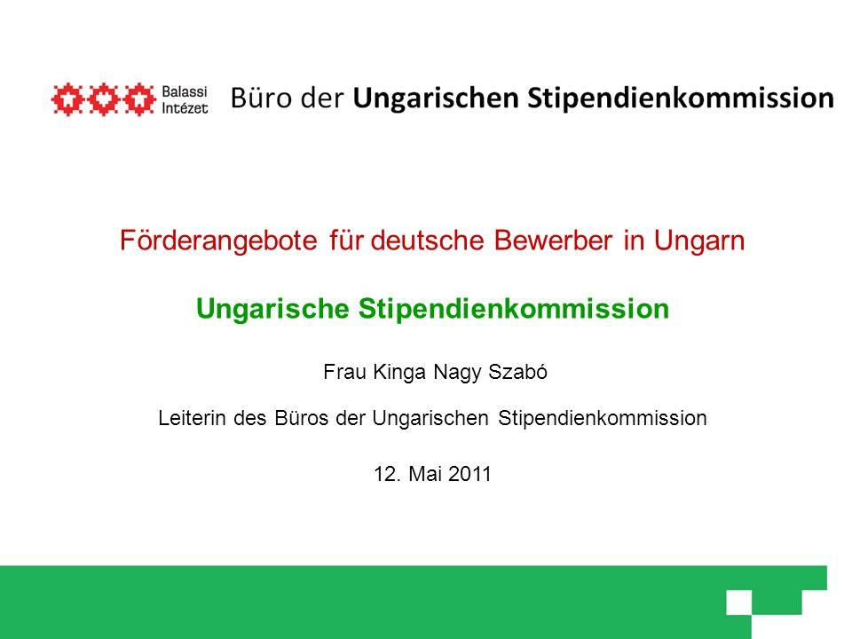 Förderangebote für deutsche Bewerber in Ungarn Ungarische Stipendienkommission Frau Kinga Nagy Szabó Leiterin des Büros der Ungarischen Stipendienkomm
