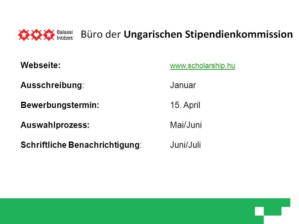 Webseite: www.scholarship.hu Ausschreibung: Januar Bewerbungstermin: 15. April Auswahlprozess: Mai/Juni Schriftliche Benachrichtigung:Juni/Juli