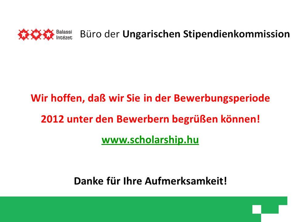 Wir hoffen, daß wir Sie in der Bewerbungsperiode 2012 unter den Bewerbern begrüßen können! www.scholarship.hu Danke für Ihre Aufmerksamkeit!