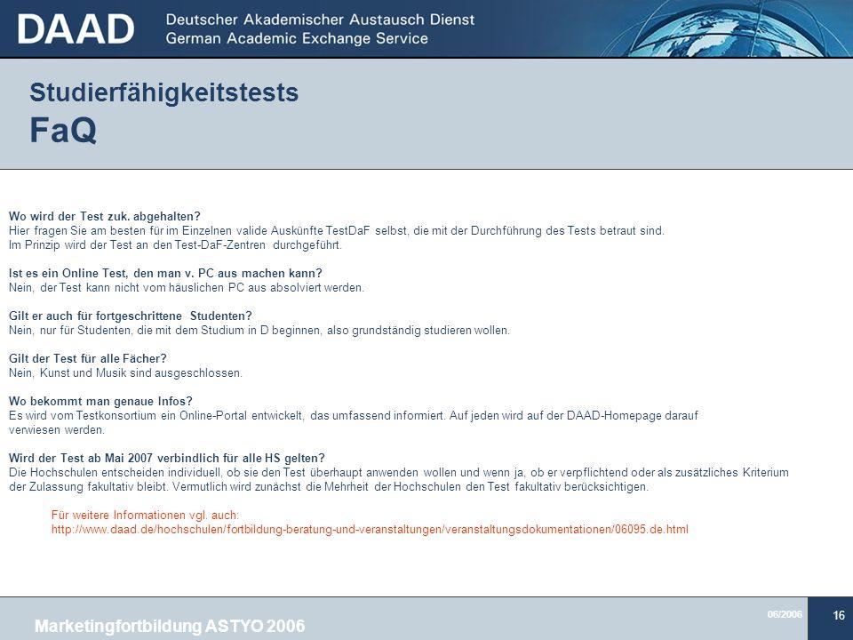 06/2006 16 Studierfähigkeitstests FaQ Wo wird der Test zuk. abgehalten? Hier fragen Sie am besten für im Einzelnen valide Auskünfte TestDaF selbst, di