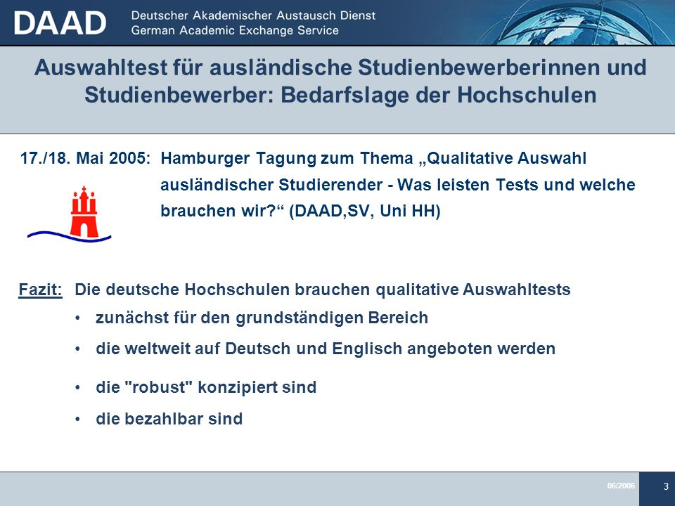 06/2006 3 Auswahltest für ausländische Studienbewerberinnen und Studienbewerber: Bedarfslage der Hochschulen 17./18. Mai 2005:Hamburger Tagung zum The