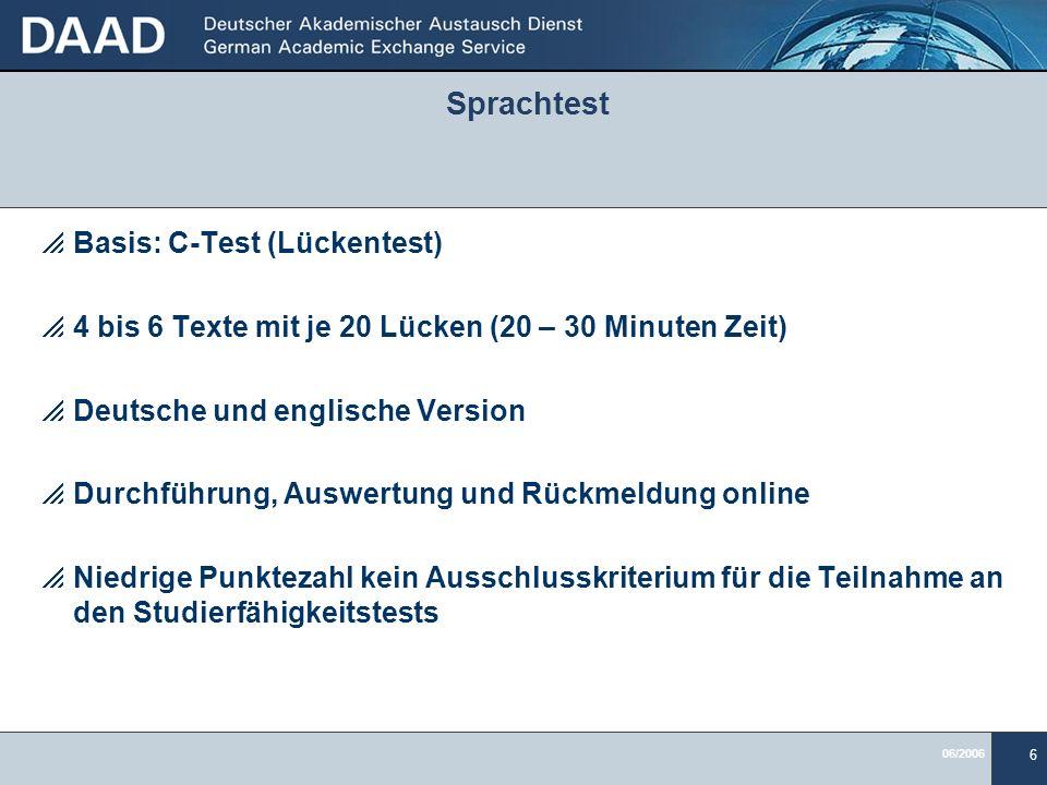 06/2006 6 Sprachtest Basis: C-Test (Lückentest) 4 bis 6 Texte mit je 20 Lücken (20 – 30 Minuten Zeit) Deutsche und englische Version Durchführung, Aus