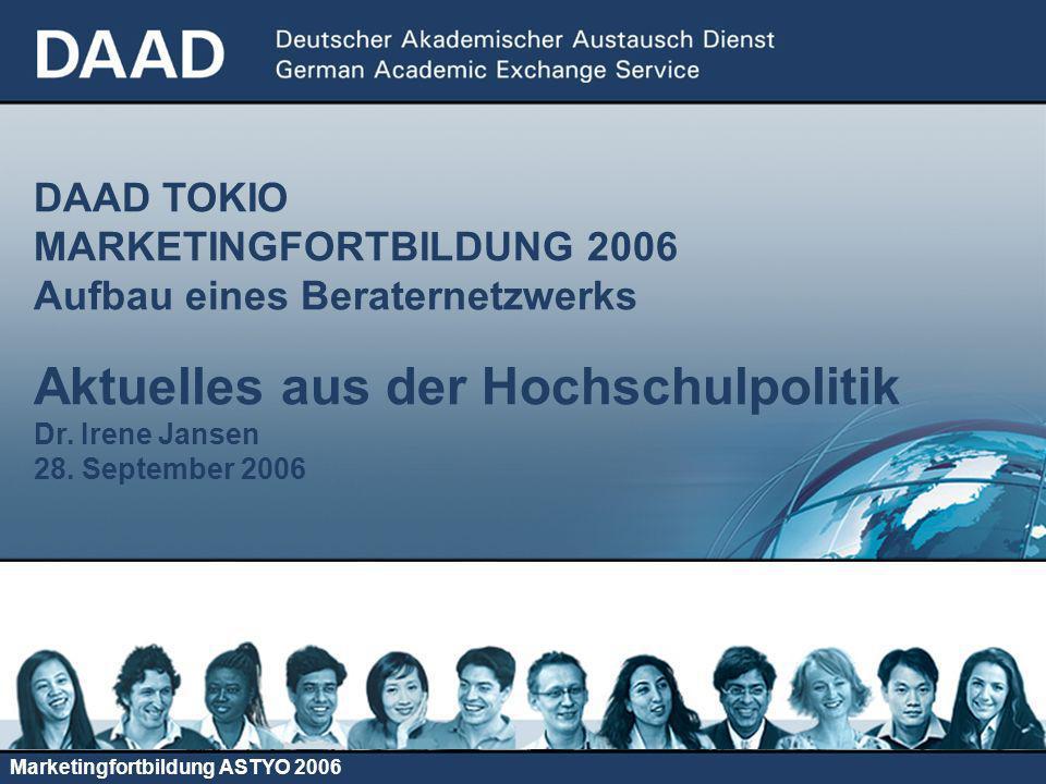 DAAD TOKIO MARKETINGFORTBILDUNG 2006 Aufbau eines Beraternetzwerks Aktuelles aus der Hochschulpolitik Dr.