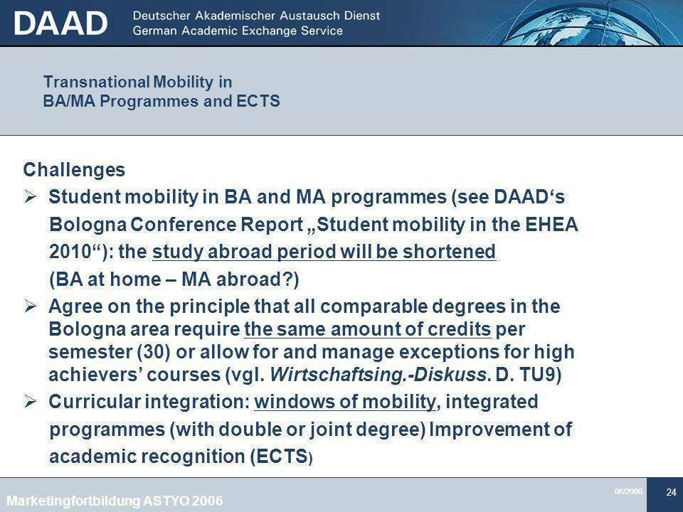 06/2006 24 Challenges Student mobility in BA and MA programmes (see DAADs Bologna Conference Report Student mobility in the EHEA 2010): the study abro