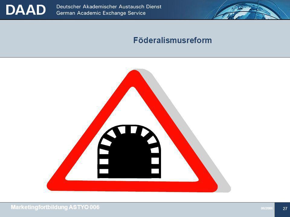 06/2006 27 Föderalismusreform Marketingfortbildung ASTYO 006