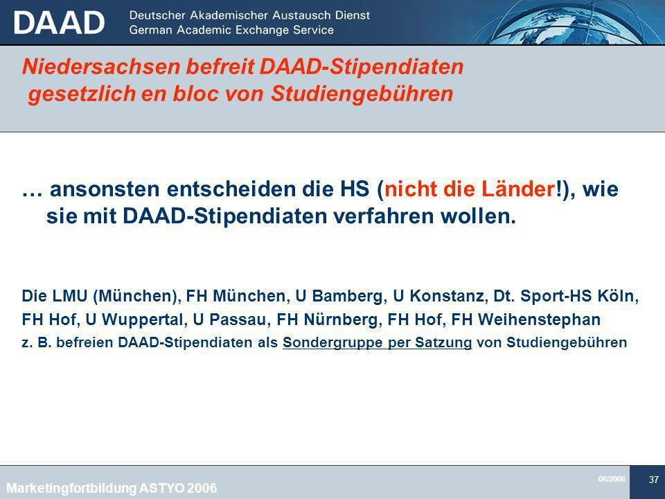 06/2006 37 Niedersachsen befreit DAAD-Stipendiaten gesetzlich en bloc von Studiengebühren … ansonsten entscheiden die HS (nicht die Länder!), wie sie mit DAAD-Stipendiaten verfahren wollen.