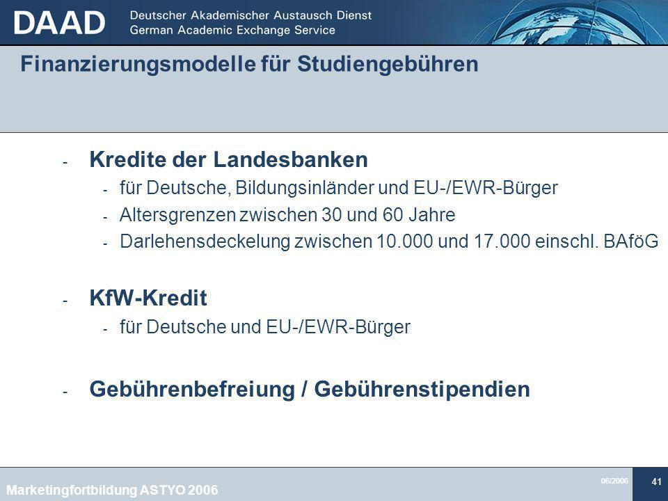 06/2006 41 Finanzierungsmodelle für Studiengebühren - Kredite der Landesbanken - für Deutsche, Bildungsinländer und EU-/EWR-Bürger - Altersgrenzen zwischen 30 und 60 Jahre - Darlehensdeckelung zwischen 10.000 und 17.000 einschl.