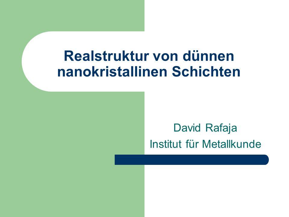 Realstruktur von dünnen nanokristallinen Schichten David Rafaja Institut für Metallkunde
