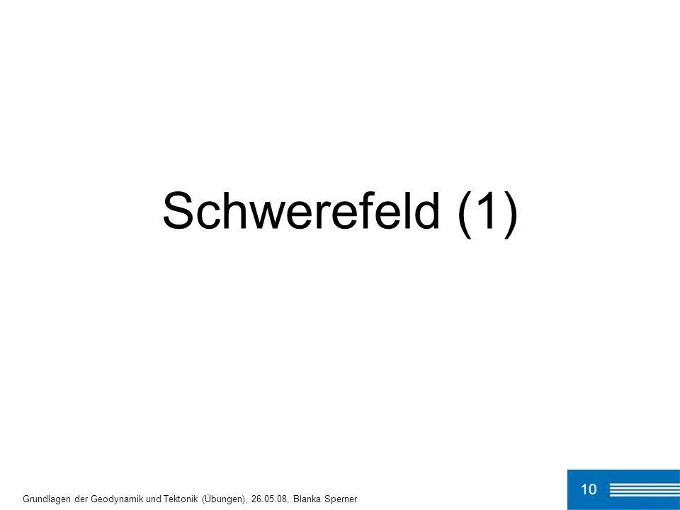 10 Schwerefeld (1) Grundlagen der Geodynamik und Tektonik (Übungen), 26.05.08, Blanka Sperner