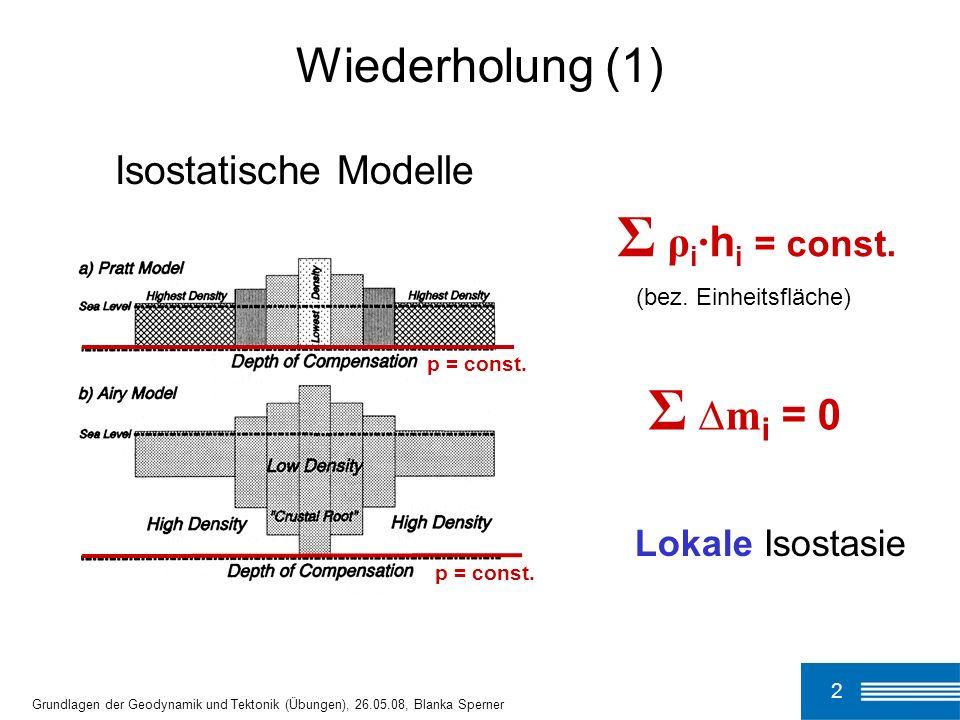 2 Grundlagen der Geodynamik und Tektonik (Übungen), 26.05.08, Blanka Sperner p = const. Wiederholung (1) Σ ρ i · h i = const. (bez. Einheitsfläche) Σ