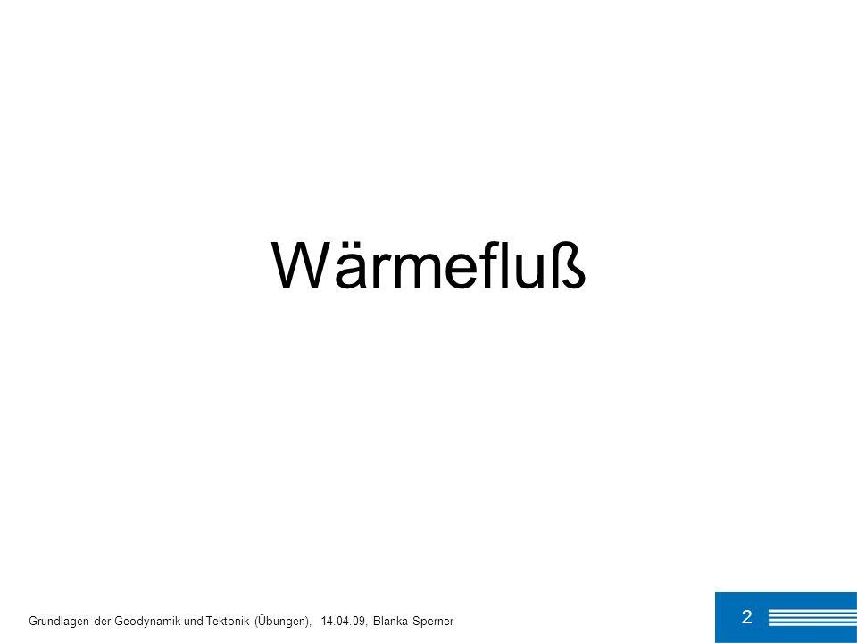 2 Wärmefluß Grundlagen der Geodynamik und Tektonik (Übungen), 14.04.09, Blanka Sperner