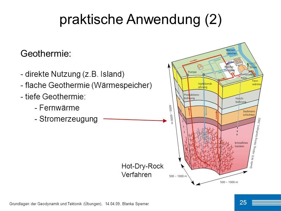 25 praktische Anwendung (2) Grundlagen der Geodynamik und Tektonik (Übungen), 14.04.09, Blanka Sperner Geothermie: - direkte Nutzung (z.B. Island) - f