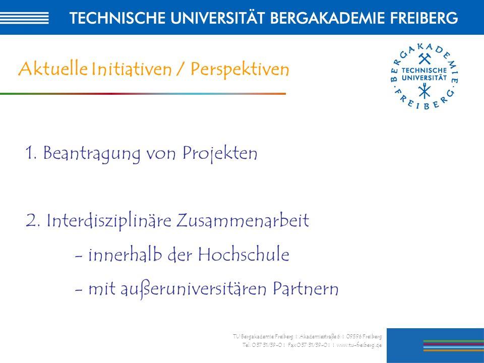 23 TU Bergakademie Freiberg I Akademiestraße 6 I 09596 Freiberg Tel. 0 37 31/39-0 I Fax 0 37 31/39-0 I I www.tu-freiberg.de Aktuelle Initiativen / Per