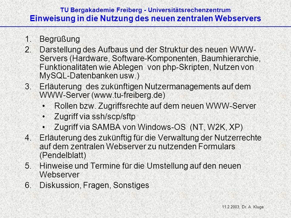 TU Bergakademie Freiberg - Universitätsrechenzentrum Einweisung in die Nutzung des neuen zentralen Webservers 1.Begrüßung 2.Darstellung des Aufbaus und der Struktur des neuen WWW- Servers (Hardware, Software-Komponenten, Baumhierarchie, Funktionalitäten wie Ablegen von php-Skripten, Nutzen von MySQL-Datenbanken usw.) 3.Erläuterung des zukünftigen Nutzermanagements auf dem WWW-Server (www.tu-freiberg.de) Rollen bzw.