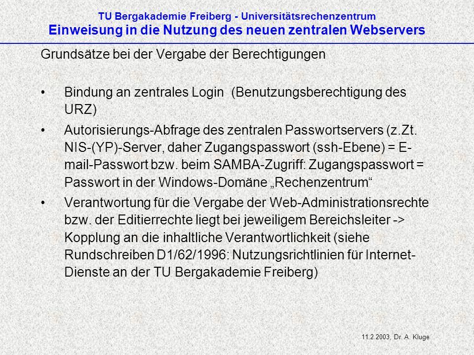 TU Bergakademie Freiberg - Universitätsrechenzentrum Einweisung in die Nutzung des neuen zentralen Webservers Grundsätze bei der Vergabe der Berechtigungen Bindung an zentrales Login (Benutzungsberechtigung des URZ) Autorisierungs-Abfrage des zentralen Passwortservers (z.Zt.