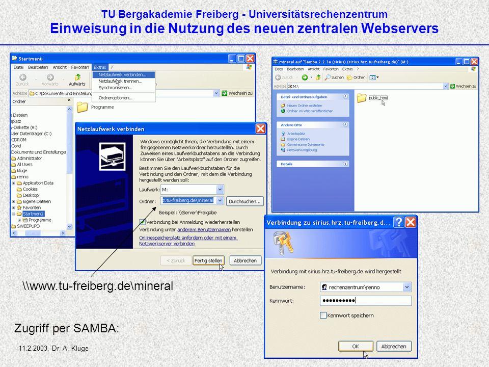 TU Bergakademie Freiberg - Universitätsrechenzentrum Einweisung in die Nutzung des neuen zentralen Webservers Zugriff per SAMBA: 11.2.2003, Dr. A. Klu