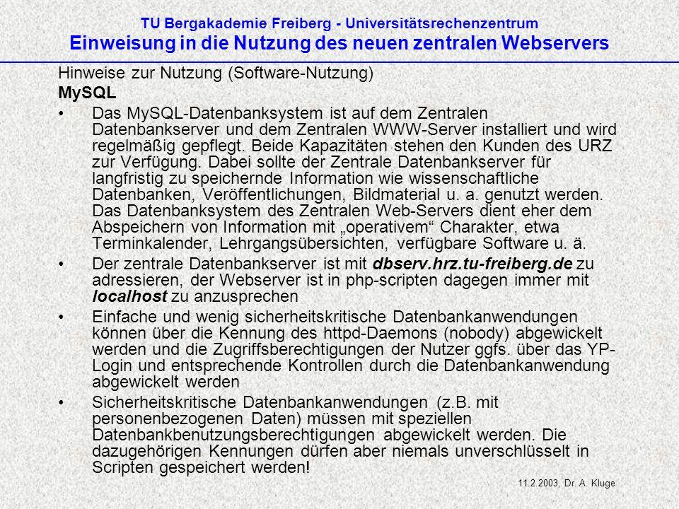 TU Bergakademie Freiberg - Universitätsrechenzentrum Einweisung in die Nutzung des neuen zentralen Webservers Hinweise zur Nutzung (Software-Nutzung) MySQL Das MySQL-Datenbanksystem ist auf dem Zentralen Datenbankserver und dem Zentralen WWW-Server installiert und wird regelmäßig gepflegt.