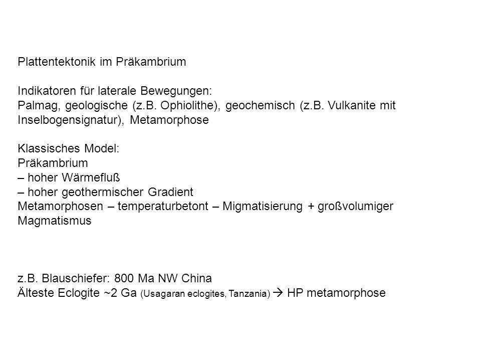 Plattentektonik im Präkambrium Indikatoren für laterale Bewegungen: Palmag, geologische (z.B. Ophiolithe), geochemisch (z.B. Vulkanite mit Inselbogens