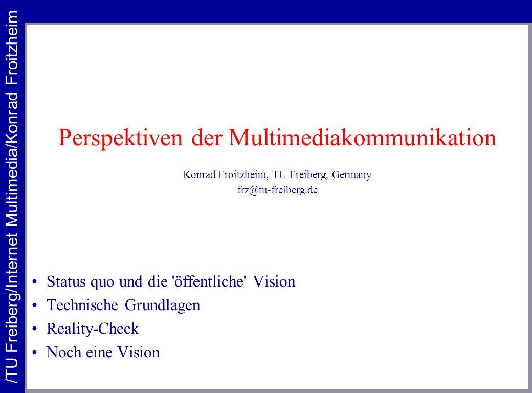 Perspektiven der Multimediakommunikation Konrad Froitzheim, TU Freiberg, Germany frz@tu-freiberg.de Status quo und die 'öffentliche' Vision Technische