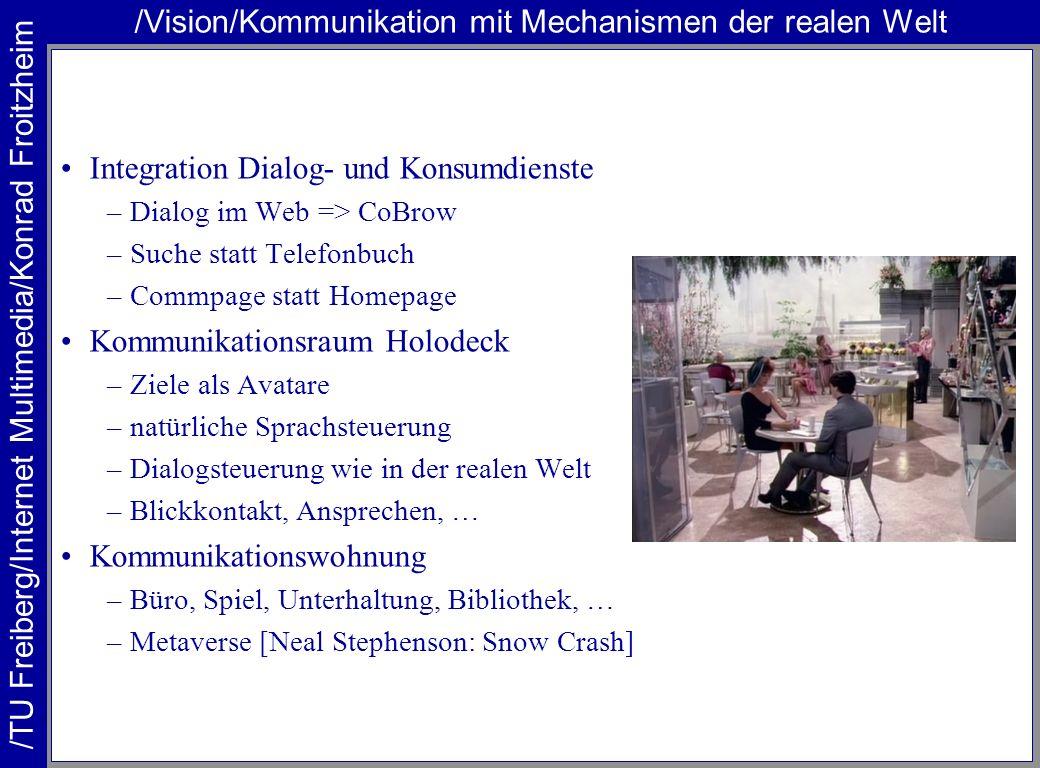 /TU Freiberg/Internet Multimedia/Konrad Froitzheim /Vision/Kommunikation mit Mechanismen der realen Welt Integration Dialog- und Konsumdienste –Dialog
