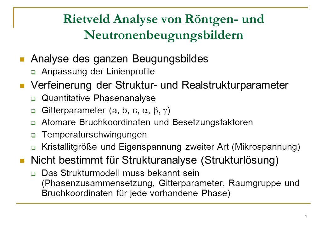 2 Feste Parameter in der Rietveldschen Methode Raumgruppe Chemische Zusammensetzung Analytische Funktion, welche die Linienform beschreibt Wellenlänge der Röntgen- oder Neutronen- strahlung (bzw.