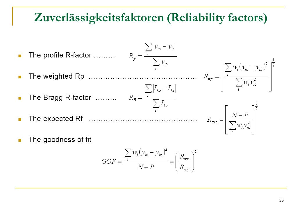 23 Zuverlässigkeitsfaktoren (Reliability factors) The profile R-factor ……… The weighted Rp ……………………………………… The Bragg R-factor ……… The expected Rf …………