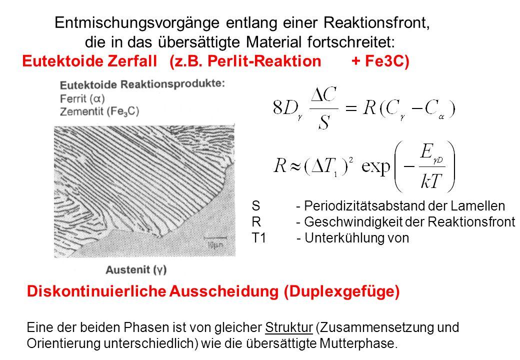 Entmischungsvorgänge entlang einer Reaktionsfront, die in das übersättigte Material fortschreitet: Eutektoide Zerfall (z.B. Perlit-Reaktion + Fe3C) S