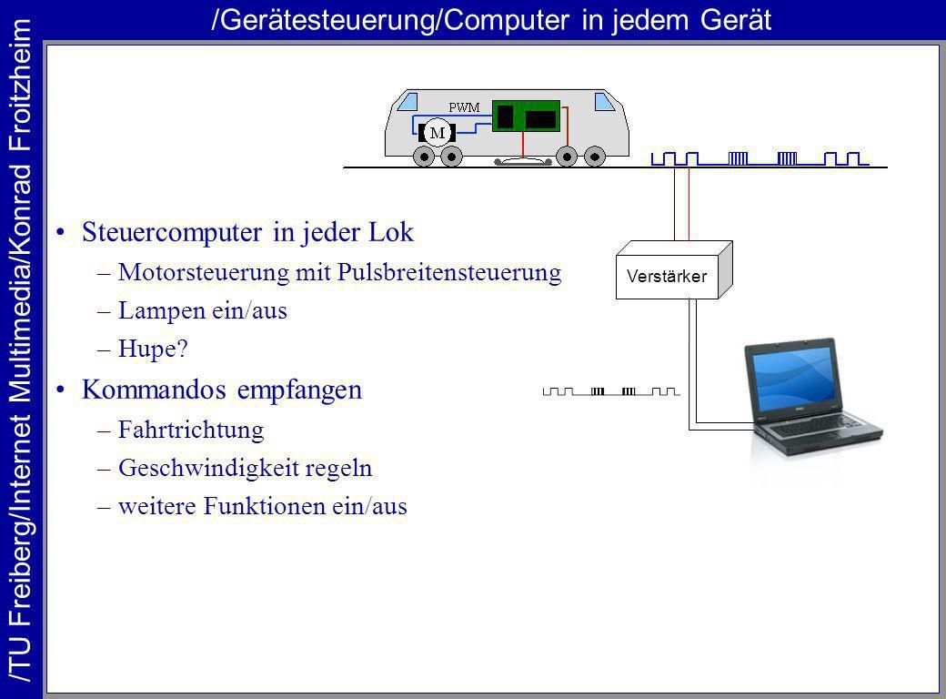 /TU Freiberg/Internet Multimedia/Konrad Froitzheim /Gerätesteuerung/Computer in jedem Gerät Steuercomputer in jeder Lok –Motorsteuerung mit Pulsbreitensteuerung –Lampen ein/aus –Hupe.